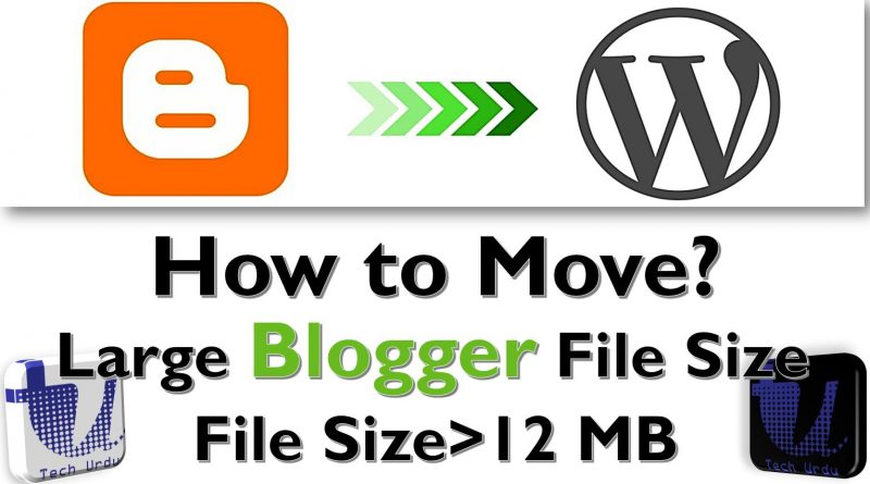 Moving from Blogger to Wordpress Large File Size - Tech Urdu
