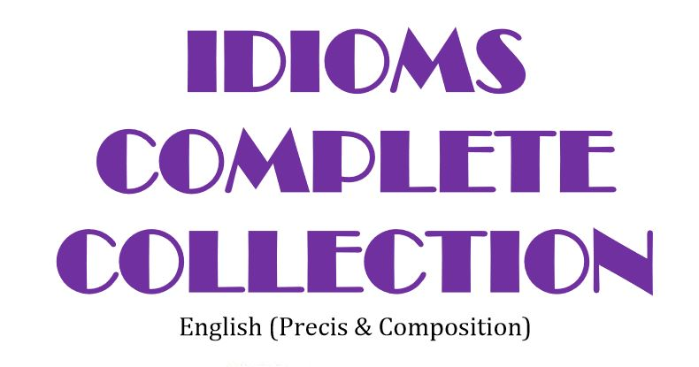 Idioms A to Z (from Past Papers) Idioms Complete Collection (Free Download)