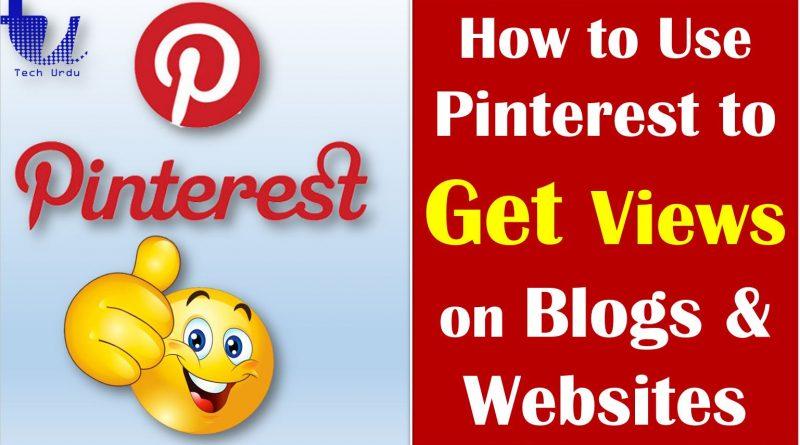 Using Pinterest - How to Get More Views on Blogs/Websites? - Tech Urdu