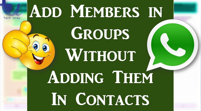How to Add People to WhatsApp Groups without Saving them on Your Contacts? - Tech Urdu